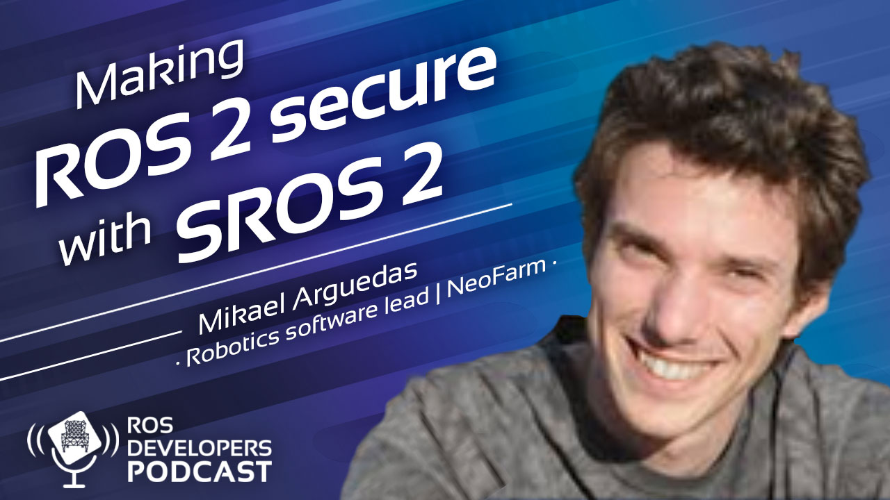 80. Making ROS2 secure with SROS2 with Mikael Arguedas