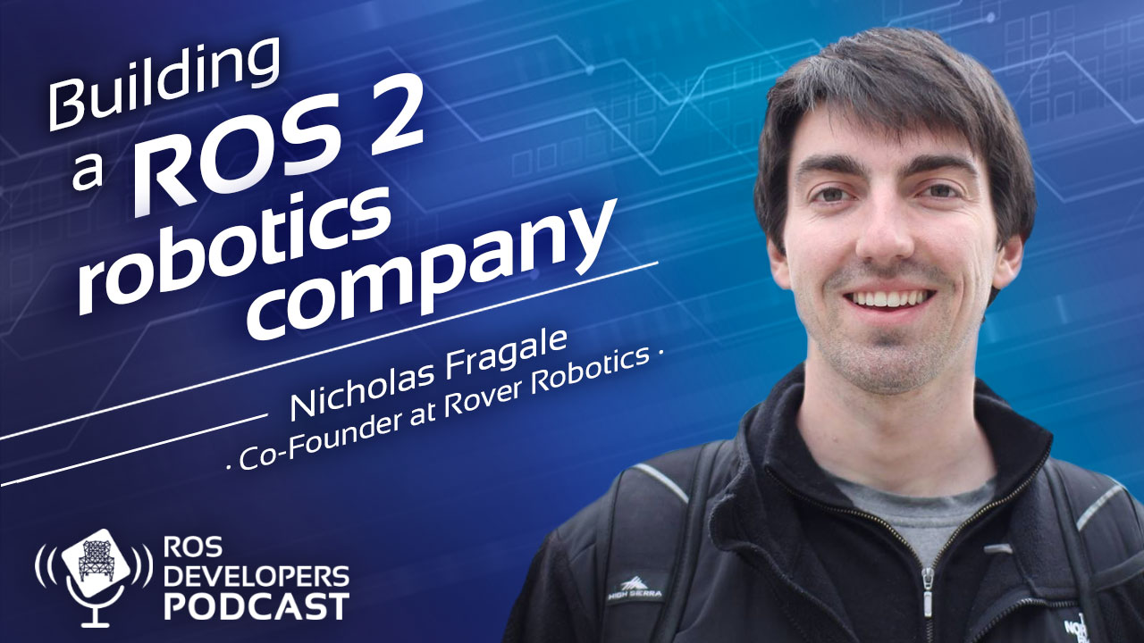 81. Building a ROS2 robotics startup with Nick Fragale