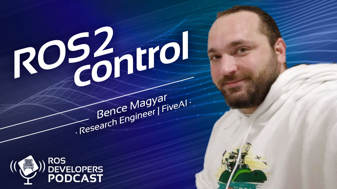 85. ROS2 Control with Bence Magyar