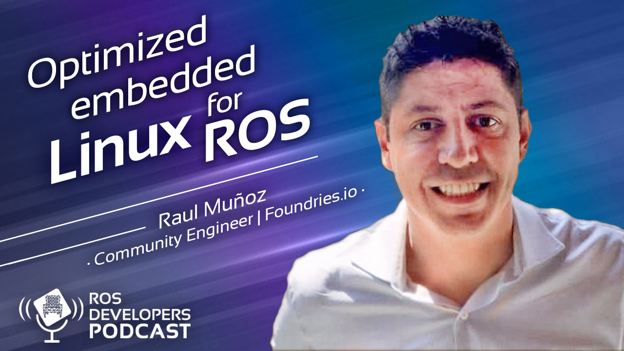 87. Optimized embedded Linux for ROS with Raul Muñoz
