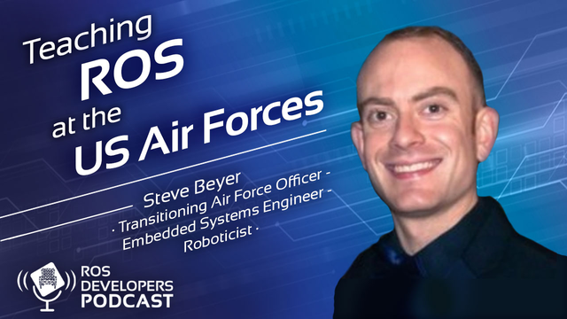 95. Teaching ROS at the US Air Forces with Steve Beyer